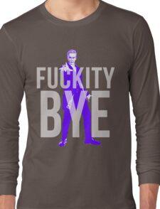 Fuckity Bye Long Sleeve T-Shirt