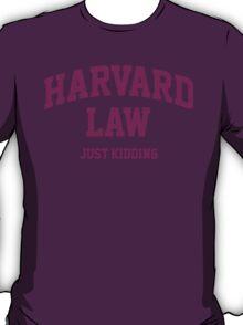 Harvard Law (just kidding) T-Shirt