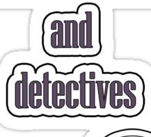 I like detectives Sticker