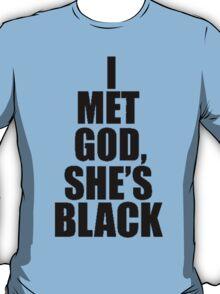 I Met God … She's Black T-Shirt