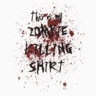 This Is My Zombie Killing Shirt by geekygirl37
