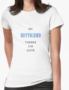 my boyfriend thinks i'm cute Womens Fitted T-Shirt