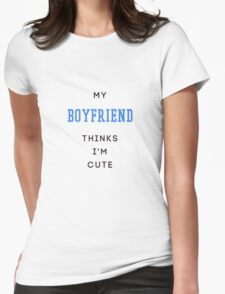 my boyfriend thinks i'm cute T-Shirt