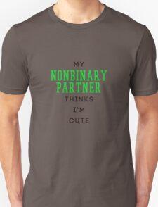 my nonbinary partner thinks i'm cute T-Shirt
