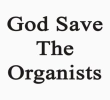 God Save The Organists  by supernova23
