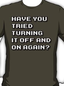 Have you tried turning it off and on again - the it crowd quote T-Shirt