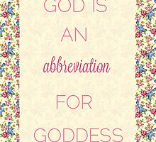 God Is An Abbreviation for Goddess by darkandbright