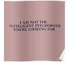 I Am Not The Intelligent Psychopath You're Looking For... Poster