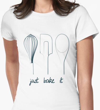 Just Bake It! Womens Fitted T-Shirt