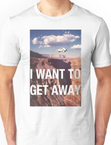 I Want To Get Away Unisex T-Shirt