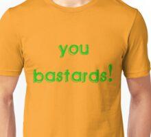 You Bastards! Unisex T-Shirt