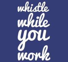Whistle While You Work by dsmithonline