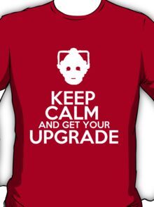 Keep calm and get your upgrade T-Shirt