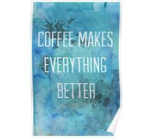 Coffee Makes Everything Better Poster