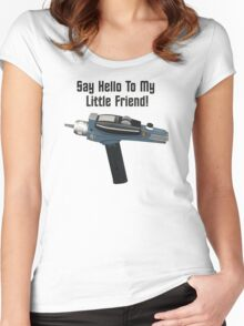 Say Hello To My Little Friend! Women's Fitted Scoop T-Shirt