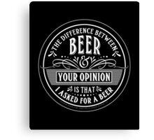 BEER and Your Opinion Canvas Print