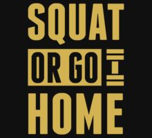 Squat Or Go Home by printproxy