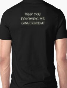 Why you following me gingerbread T-Shirt