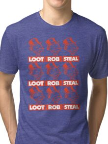 Loot! Rob! Steal! Tri-blend T-Shirt