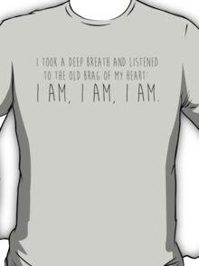I am, I am, I am. T-Shirt