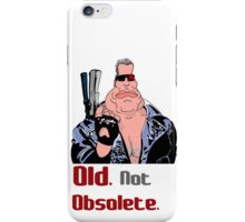 Old. Not Obsolete. iPhone Case/Skin