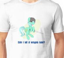 Can I be a Knight Too? Unisex T-Shirt