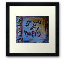 you make me so very happy Framed Print