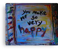 you make me so very happy Canvas Print