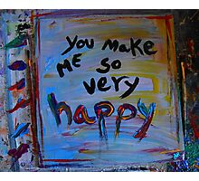 you make me so very happy Photographic Print