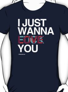 I just wanna Love / Fuck you T-Shirt