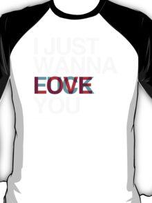 I just wanna Love / Fuck you T-Shirt