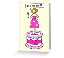 Female birthday 42 is the new 32. Greeting Card