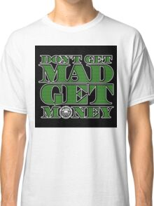Dont Get Mad, Get Money Classic T-Shirt