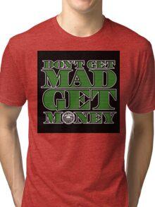 Dont Get Mad, Get Money Tri-blend T-Shirt