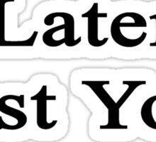 Later First Yoga  Sticker