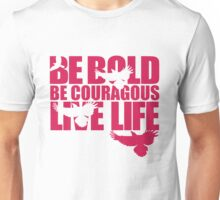 Be Bold. Be Courageous.  Unisex T-Shirt