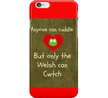 Anyone can cuddle but only the welsh can cwtch iPhone Case/Skin