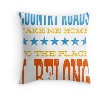country roads take me home, to the place i belong Throw Pillow