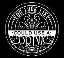 YOU look like I Could Use a Drink by Rockinchalk