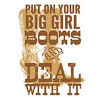 put on your big girl boots and deal with it Photographic Print