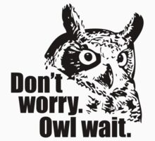 Don't Worry. Owl Wait. by BrightDesign