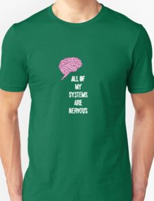 All Of My Systems Are Nervous T-Shirt