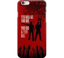 You kill or you die... iPhone Case/Skin