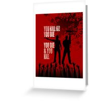 You kill or you die... Greeting Card