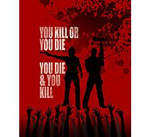 You kill or you die... Photographic Print