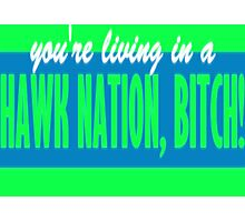 You're Living in a HAWK NATION, Bitch! Photographic Print