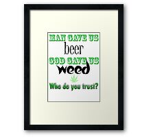 Man gave us beer, God gave us weed Framed Print