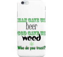 Man gave us beer, God gave us weed iPhone Case/Skin