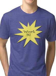 work it Tri-blend T-Shirt
