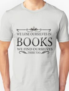 We lose ourselves in books... Unisex T-Shirt